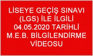 LİSEYE GEÇİŞ SINAVI (LGS) İLE İLGİLİ 04.05.2020 TARİHLİ M.E.B. BİLGİLENDİRME VİDEOSU
