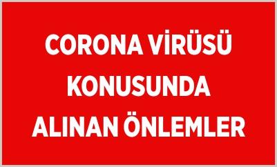 CORONA VİRÜSÜ KONUSUNDA ALINAN ÖNLEMLER
